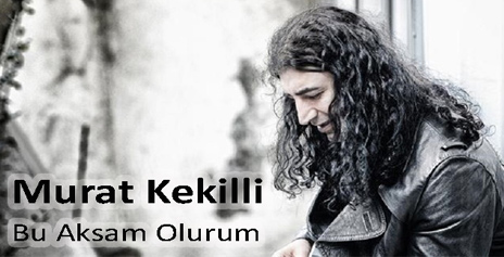Murat Kekilli - Bu Akşam Ölürüm